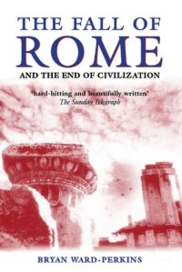 Cover image for The Fall of Rome and the End of Civilization by Bryan Ward-Perkins