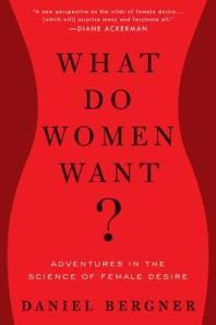 Cover image for What Do Women Want? by Daniel Bergner