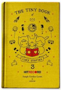 Cover image for The Tiny Book of Tiny Stories 3 by Joseph Gordon-Levitt and wirrow