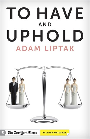 Cover image for To Have and Uphold by Adam Liptak