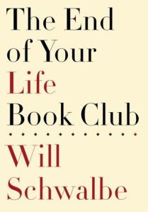 Cover image for The End of Your Life Book Club by Will Schwalbe