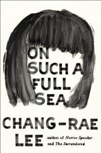 Cover image for On Such a Full Sea by Chang-rae Lee