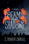 Cover image for Dreams and Shadows by C. Robert Cargill