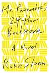 Cover image for Mr. Penumbra's 24-Hour Bookstore by Robin Sloan