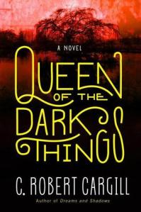 Cover image for Queen of the Dark Things by C Robert Cargill