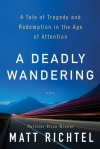 Cover image for A Deadly Wandering by Matt Richtel