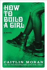 Cover image for How to Build a Girl by Caitlin Moran