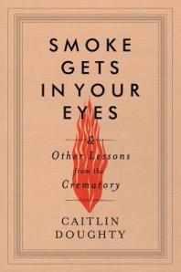 Cover image for Smoke Gets in Your Eyes by Caitlin Doughty