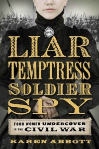 Cover image for Liar, Temptress, Soldier, Spy by Karen Abbott