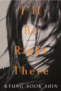 Cover image for I'll be Right There by Kyung-sook Shin