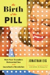 Cover image for The Birth of the Pill by Jonathan Eig