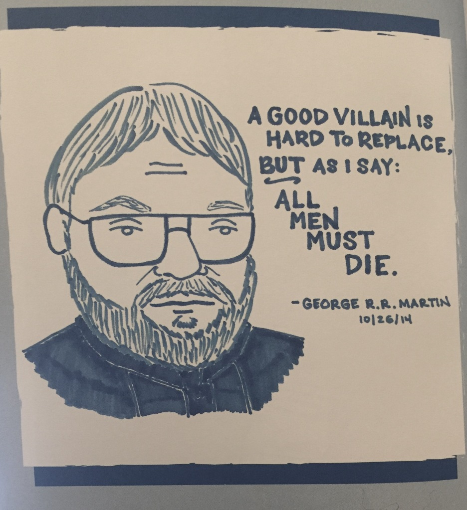 """Portrait of George R.R. Martin by Kate Gavino. Quotation: """"A Good villain is hard to replace. But as I say: All men must die."""""""