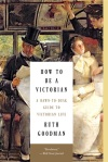 Cover image for How to Be a Victorian by Ruth Goodman