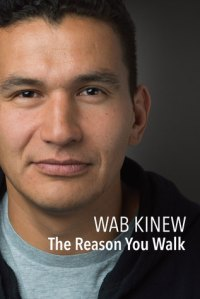 Cover image for The Reason You Walk by Wab Kinew