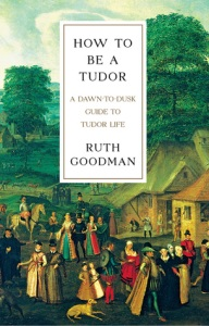 Cover image for How to Be a Tudor by Ruth Goodman.