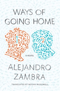 Ways of Going Home by Alejandro Zambra