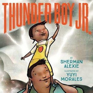Cover image for Thunder Boy Jr. by Sherman Alexie, illustrated by Yuyi Morales