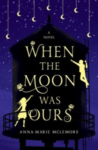 Cover image for When the Moon Was Ours by Anna-Marie McLemore