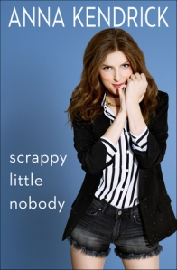 Cover image for Scrappy Little Nobody by Anna Kendrick