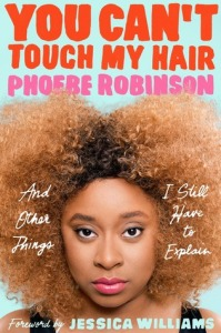 Cover image for You Can't Touch My Hair by Phoebe Robinson