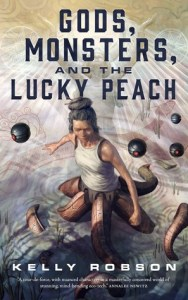 Cover image for Gods, Monsters, and the Lucky Peach by Kelly Robson