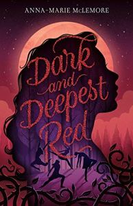 Cover image for Dark and Deepest Red by Anna-Marie McLemore