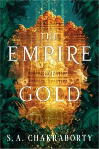Cover image for The Empire of Gold by S.A. Chakraborty